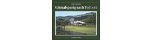 "Schmalspurig nach Todtnau, Das ""Todtnauerli"", die Schmalspurbahn Zell i.W. – Todtnau, VGB 9783944390123"